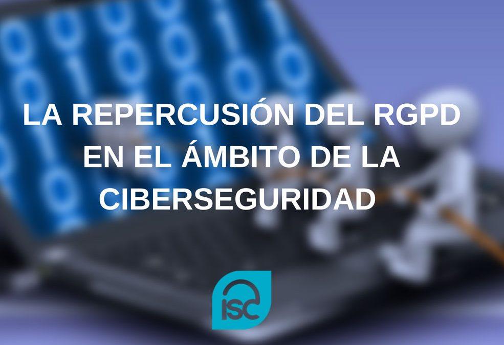 La repercusión del RGPD en el ámbito de la ciberseguridad